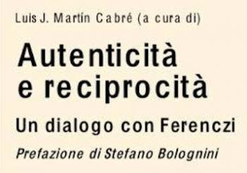 """LIBRO – """"Autenticità e reciprocità. Un dialogo con Ferenczi"""""""