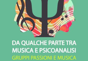"""RASSEGNA: """"Da qualche parte tra Musica e Psicoanalisi. Gruppi passioni e musica"""""""