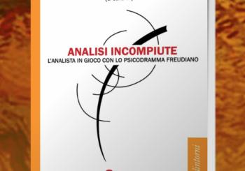 """LIBRO – """"Analisi incompiute. L'analista in gioco con lo psicodramma freudiano"""""""